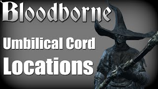 Bloodborne - All Umbilical Cord Locations and True Final Boss/Ending (Childhood