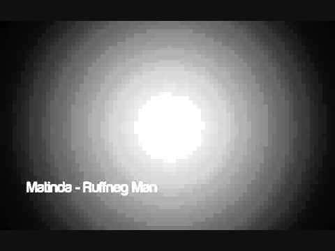 Matinda - Ruffneg Man