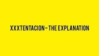 XXXTENTACION - The Explanation