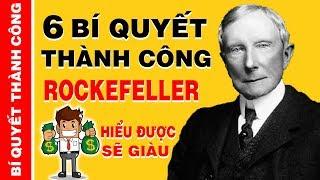 Dám Nghĩ Lớn, Dám Giàu Có Không Được Bỏ Qua 6 Bí Quyết Thành Công Này Của Rockefeller