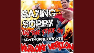 Saying Sorry (In the Style of Hawthorne Heights) (Karaoke Version)