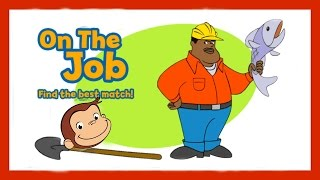 ♡ Curious George / Jorge el Curioso - On The Job Educational Matching Video Game For Kids