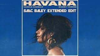 Camila Cabello Ft. Daddy Yankee - Havana (Saac Baley Extended Edit)