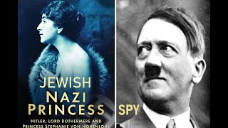 Hitler's Jewish Princess Nazi Spy: Princess Stephanie von Hohenlohe