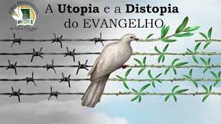 A UTOPIA E A DISTOPIA DO EVANGELHO