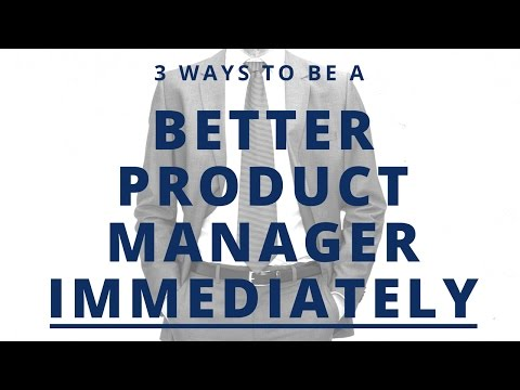 3 Ways to Immediately Be a Better Product Manager