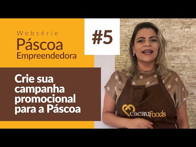 Crie sua campanha promocional para a Páscoa - Websérie Páscoa Empreendedora Cacau Foods