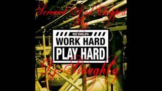 "Wiz-Khalifa""Work Hard Play Hard""-Screwed And Chopped By Dj-Slaughta"