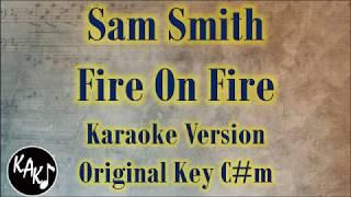 Sam Smith Fire On Fire Karaoke Instrumental Lyrics Cover Original Key C m.mp3