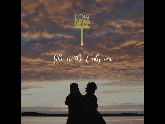 Low Deep T she's  The Only One