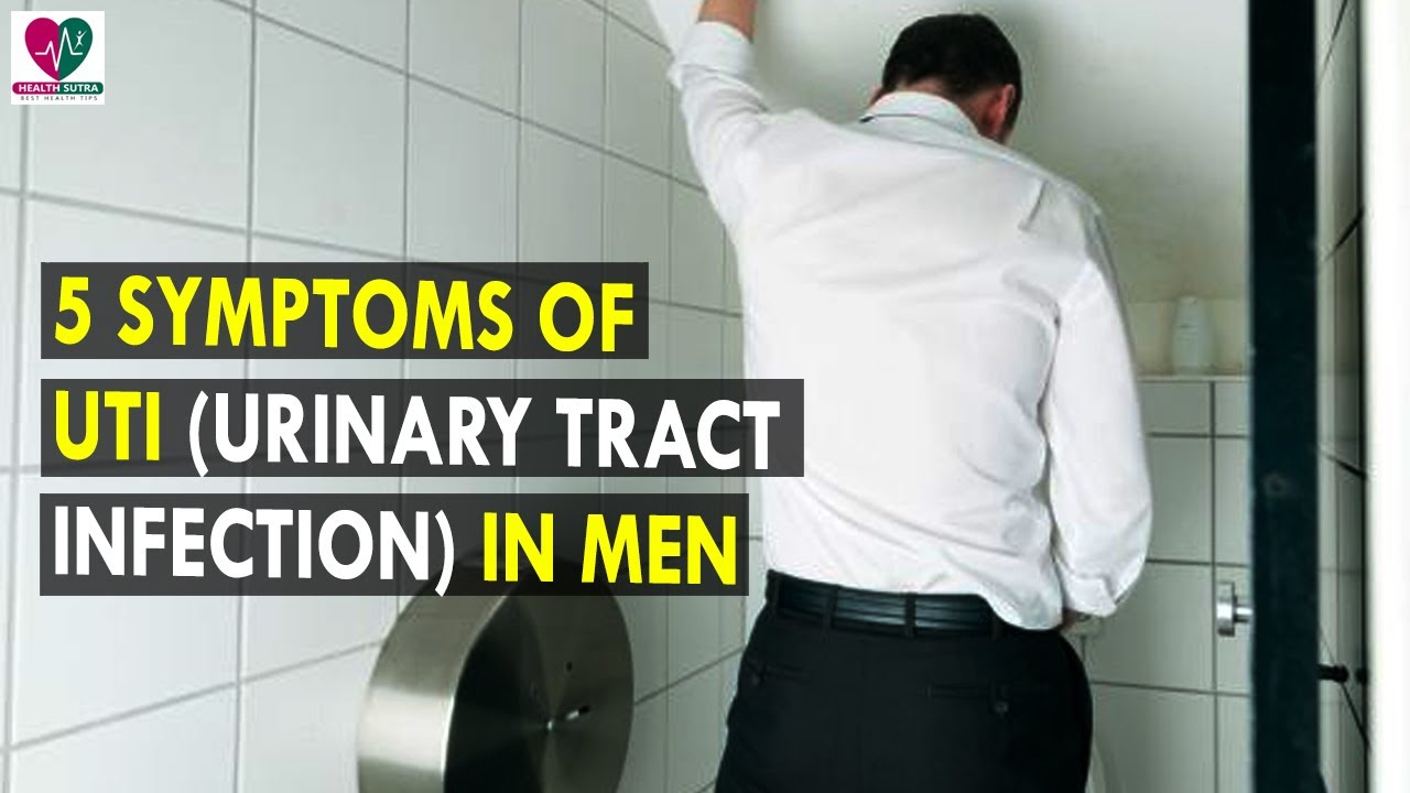 5 Symptoms Of UTI (Urinary Tract Infection) in men ...