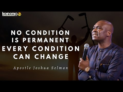 Download NO CONDITION IS PERMANENT   CONDITIONS & SITUATIONS CAN CHANGE - Apostle Joshua Selman