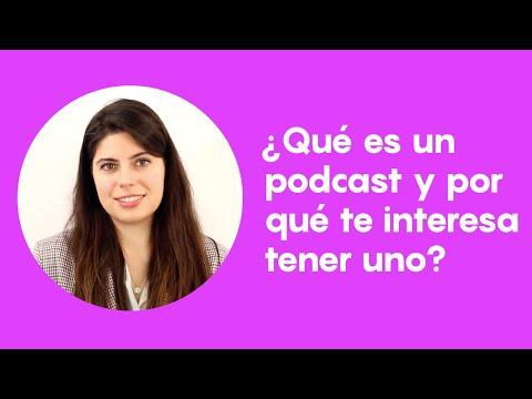 ¿Qué es un podcast y por qué te interesa tener uno?
