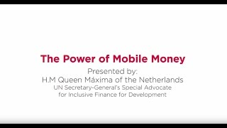 H.M. Queen Máxima of the Netherlands and the Power of Mobile Money