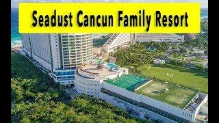 Seadust Cancun Family Resort 2018