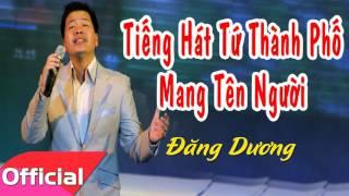 Tiếng Hát Từ Thành Phố Mang Tên Người - Đăng Dương [Official Audio]