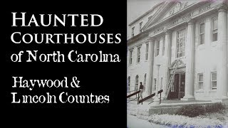 (Part 3) Haunted Courthouses of North Carolina - Haywood & Lincoln Counties