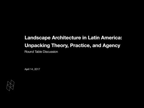 Landscape Architecture in Latin America: Unpacking Theory, Practice, and Agency, Round Table