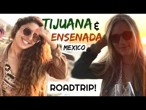 TRAVEL DIARY: TIJUANA TO ENSENADA ROADTRIP!