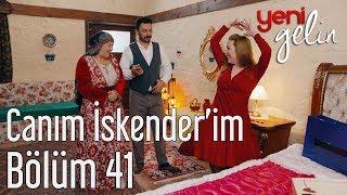 Yeni Gelin 41. Bölüm - Canım İskender'im