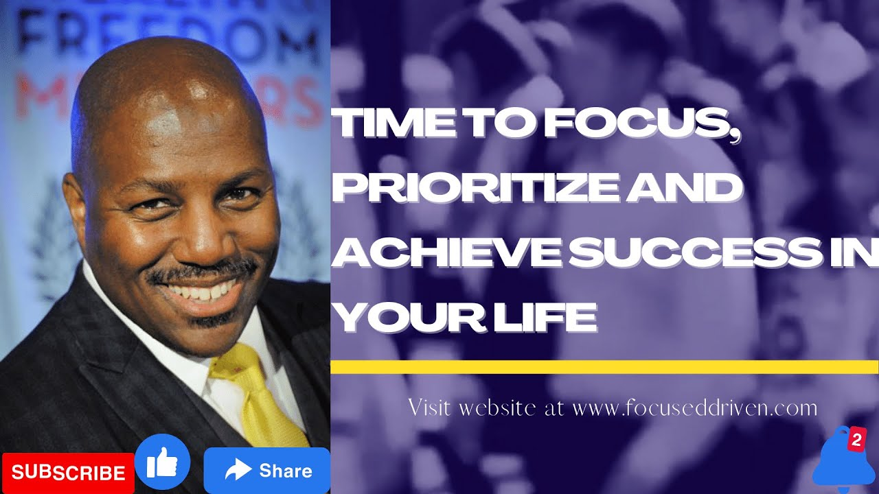 Time to Focus, Prioritize and Achieve Success in your Life