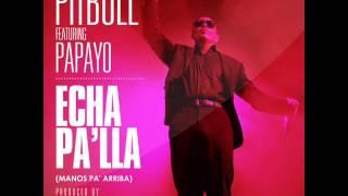 """Pitbull feat  Papayo- """"Echa Pa"""