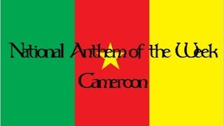 National Anthem of the Week 2-15-2016 Cameroon