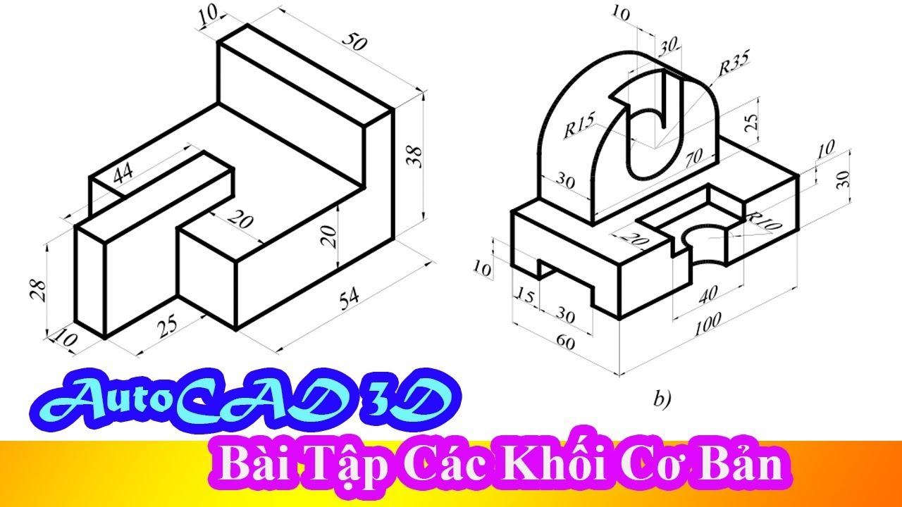 Bài tập bài 14: Vẽ các hình khối bằng các hình cơ bản – HỌc CAD 2D-3D cơ bản