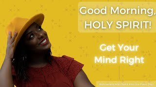 Good Morning, Holy Spirit! | Get Your Mind Right