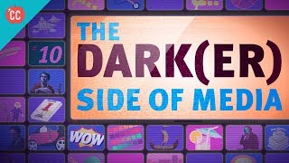 The Dark(er) Side of Media: Crash Course Media Literacy #10