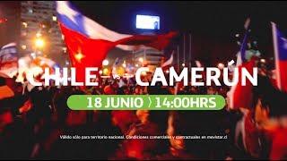 Comenzamos a escribir la historia - Chile V/S Camerún
