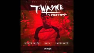 T-Wayne - Swing My Arms (Remix) Feat. Fetty Wap
