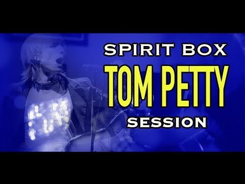 A Spirit Box Session. Tom Petty and the Angels. Messages were Received.