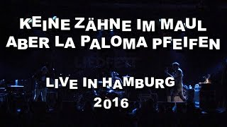 Keine Zähne im Maul aber La Paloma pfeifen - live in Hamburg 2016