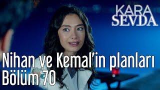 Kara Sevda 70. Bölüm - Nihan ve Kemal'in Planları