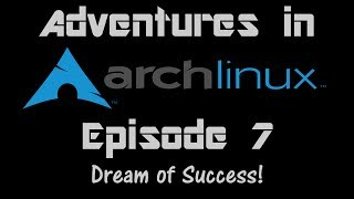 Adventures in Arch Uncut - Ep 7 - Dream of Success