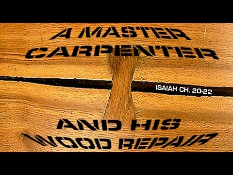 A Master Carpenter And His Wood Repair - Isaiah Ch. 20-22