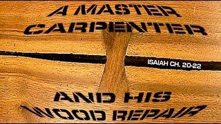 A Master Carpenter And His Wood Repair - Isaiah Ch. 20-22