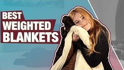 Best Weighted Blankets 2019 (For Adults, Anxiety & More)