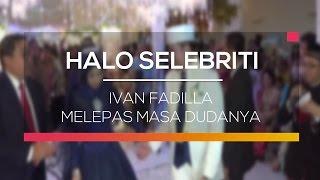 Ivan Fadilla Melepas Masa Dudanya - Halo Selebriti
