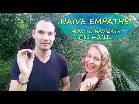 NAIVE EMPATHS! How to Navigate this World...
