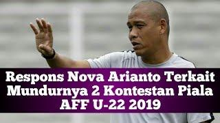 Respons Nova Arianto Terkait Mundurnya 2 Kontestan Piala AFF U-22 2019
