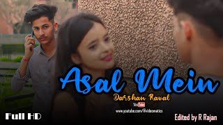 Asal Mein - Darshan Raval Official Cute Love Story   Indie Music Label    Presented By Videomatics