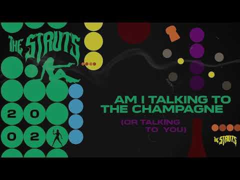 The Struts - Am I Talking to the Champagne (Or Talking to You) (Official Audio)