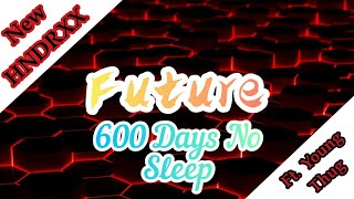 Future - 600 Days No Sleep ft. Young Thug