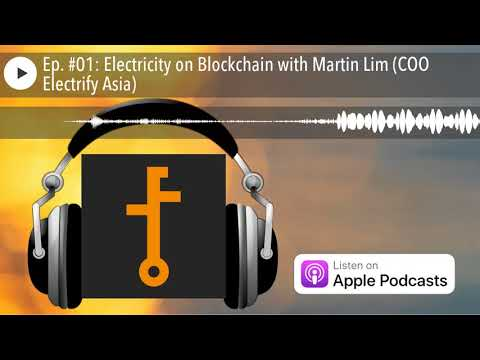 Ep. #01: Electricity on Blockchain with Martin Lim (COO Electrify Asia)
