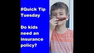 Do kids need an insurance policy?