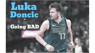 "Luka Doncic - ""Going Bad"""