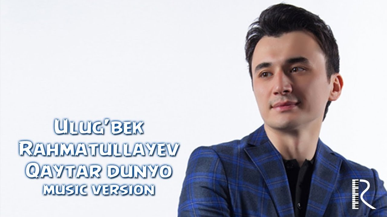 Ulug'bek Rahmatullayev - Qaytar dunyo (music version)