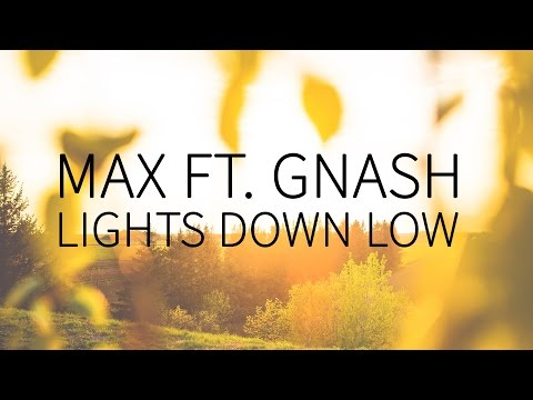 MAX feat. Gnash | Lights Down Low  [Lyrics]